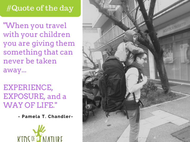 When you travel with your children you are giving them something that can never be taken away... Experience, exposure, and a way of life.